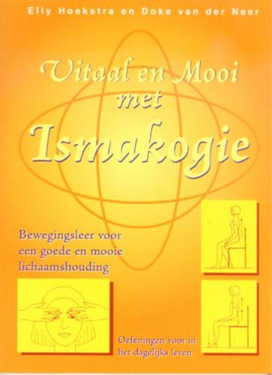 Vitaal en mooi door Ismakogie - Bewegingsleer voor een goede en mooie lichaamshouding